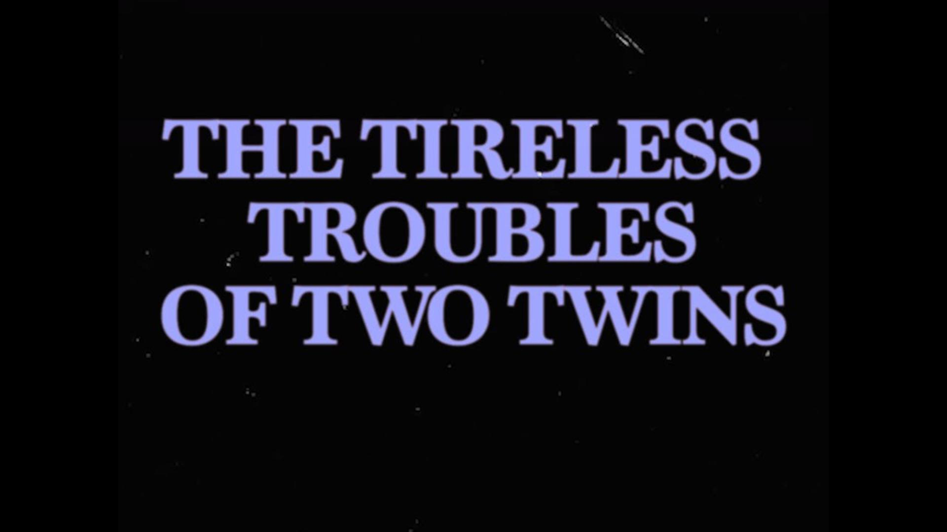 The Tireless Trouble of Two Twins